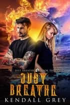 Just Breathe ebook by Kendall Grey