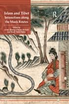 Islam and Tibet – Interactions along the Musk Routes ebook by Charles Burnett, Anna Akasoy, Ronit Yoeli-Tlalim