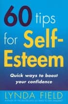 60 Tips For Self Esteem ebook by Lynda Field