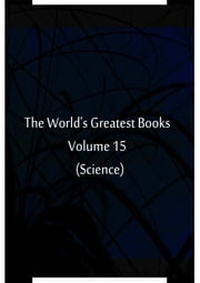 The World's Greatest Books Volume 15 (Science) ebook by Hammerton and Mee