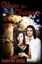 Home for Christmas ebook by Kendra Mei Chailyn