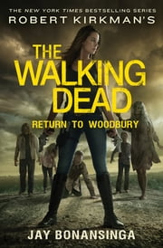 Robert Kirkman's The Walking Dead: Return to Woodbury ebook by Robert Kirkman, Jay Bonansinga