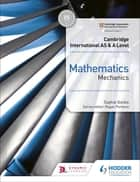 Cambridge International AS & A Level Mathematics Mechanics ebook by Sophie Goldie