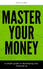 Master Your Money: A Simple Guide to Developing Your Financial IQ
