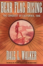 Bear Flag Rising - The Conquest of California, 1846 ebook by Dale L. Walker