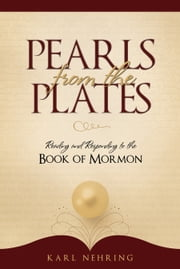 Pearls from the Plates - Reading and Responding to the Book of Mormon ebook by Karl Nehring