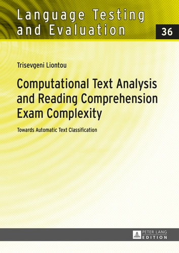 Computational Text Analysis and Reading Comprehension Exam Complexity - Towards Automatic Text Classification ebook by Trisevgeni Liontou
