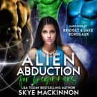 Alien Abduction for Beginners audiobook by Skye MacKinnon