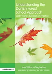 Understanding the Forest School Approach: Early Years Education in Practice ebook by Williams-Siegfredsen, Jane