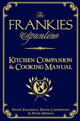The Frankies Spuntino Kitchen Companion & Cooking Manual ebook by Frank Castronovo,Frank Falcinelli,Peter Meehan