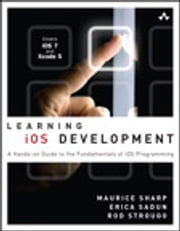 Learning iOS Development - A Hands-on Guide to the Fundamentals of iOS Programming ebook by Maurice Sharp,Erica Sadun,Rod Strougo