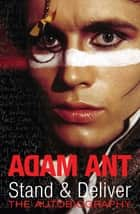 Stand and Deliver - My Autobiography ebook by Adam Ant