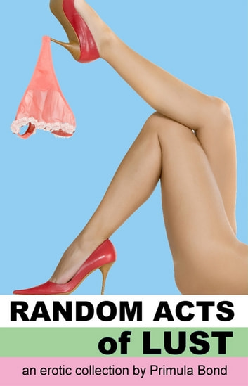 Random Acts Of Lust ebook by Primula Bond