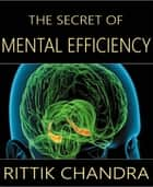 The Secret of Mental Efficiency ebook by Rittik Chandra
