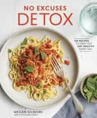 No Excuses Detox - 100 Recipes to Help You Eat Healthy Every Day ebook by Megan Gilmore