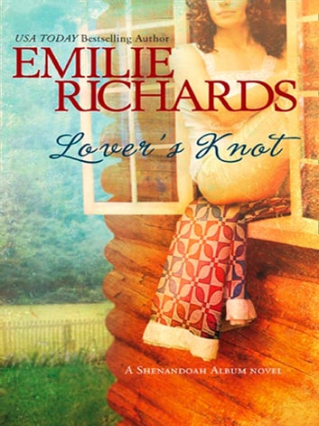 Lover's Knot (Mills & Boon M&B) (A Shenandoah Album Novel, Book 3) ebook by Emilie Richards