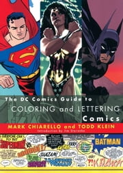 The DC Comics Guide to Coloring and Lettering Comics ebook by Mark Chiarello,Todd Klein