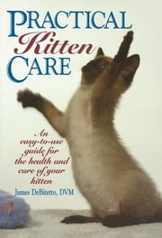 Practical Kitten Care ebook by James DeBitetto