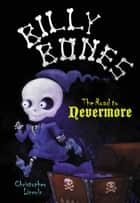 Billy Bones: The Road to Nevermore ebook by Christopher Lincoln
