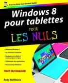 Windows 8 pour Tablettes Pour les Nuls ebook by Andy RATHBONE