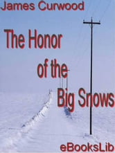 The Honor of the Big Snows ebook by James Oliver Curwood