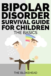 Bipolar Disorder Survival Guide For Children: The Basics ebook by The Blokehead