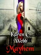 Mayhem ebook by Karen C. Webb