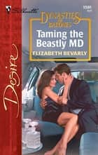 Taming the Beastly M.D. ebook by Elizabeth Bevarly