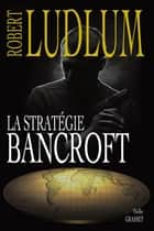 La stratégie Bancroft ebook by Robert Ludlum