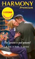 Per lavoro o per amore? eBook by Michelle Reid, Helen Brooks, Kim Lawrence