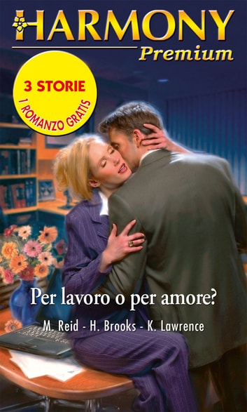 Per lavoro o per amore? eBook by Michelle Reid,Helen Brooks,Kim Lawrence