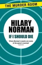If I Should Die ebook by Hilary Norman