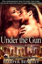 Under the Gun (CEP #3) ebook by Harper Bentley