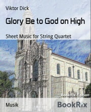 Glory Be to God on High - Sheet Music for String Quartet ebook by Viktor Dick