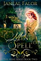 Mine to Spell (Mine #2) ebook by Janeal Falor
