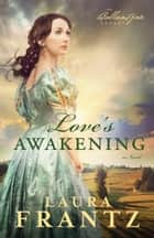 Love's Awakening (The Ballantyne Legacy Book #2) - A Novel ebook by