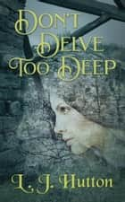 Don't Delve Too Deep ebook by L. J. Hutton