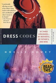 Dress Codes - Of Three Girlhoods--My Mother's, My Father's, and Mine ebook by Noelle Howey