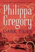 Dark Tides - A Novel ebook by Philippa Gregory