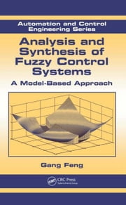 Analysis and Synthesis of Fuzzy Control Systems: A Model-Based Approach ebook by Feng, Gang