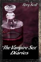 The Vampire Sex Diaries - A Vampire Erotica Bundle ebook by Rory Scott