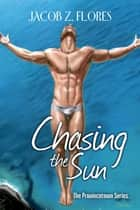 Chasing the Sun ebook by Jacob Z. Flores