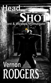 Headshot: Grant & Weekes Investigate Book 2 ebook by Vernon Rodgers