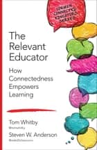 The Relevant Educator ebook by Steven W. Anderson,Tom Whitby