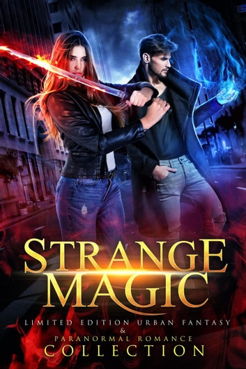 Strange Magic: A Limited Edition Urban Fantasy and Paranormal Romance  Collection