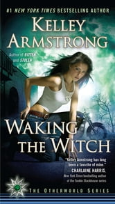 Waking the Witch - A Novel ebook by Kelley Armstrong