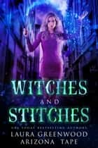 Witches and Stitches ebook by Laura Greenwood, Arizona Tape