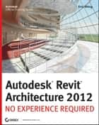 Autodesk Revit Architecture 2012 ebook by Eric Wing
