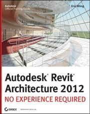 Autodesk Revit Architecture 2012 - No Experience Required ebook by Eric Wing