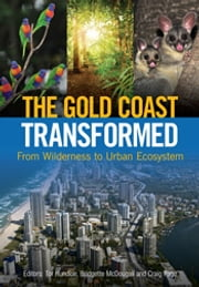 The Gold Coast Transformed - From Wilderness to Urban Ecosystem ebook by